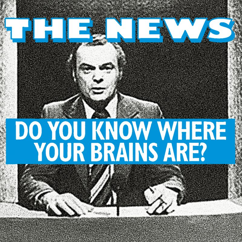 Do You Know Where Your Brains Are? The News